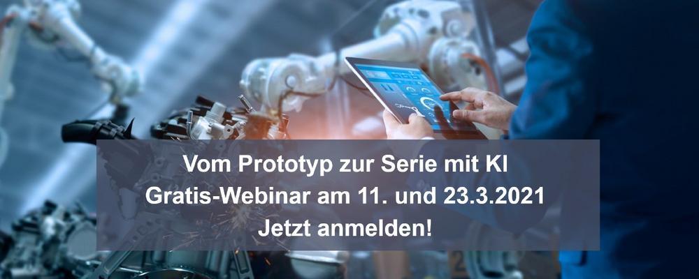Industrialisierung: Mit KI sicher vom Prototyp zur Serie – Gratis-Webinar am 11. März 2021 (Webinar | Online)