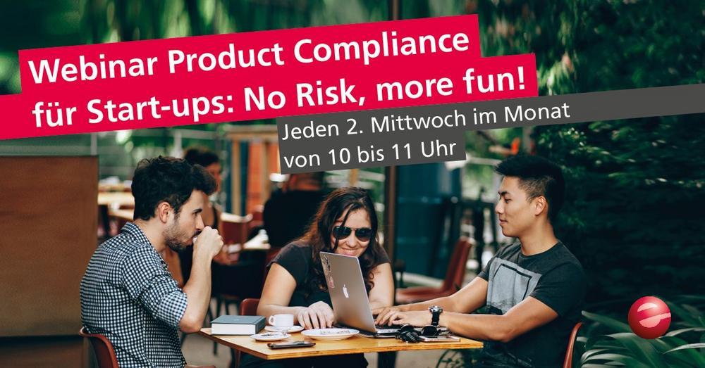 Product Compliance für Start-ups: No Risk, more fun! Monatlich 1x ab März 2021, kostenfrei (Webinar   Online)
