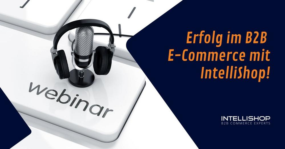 Erfolg im B2B E-Commerce mit IntelliShop! (Webinar | Online)