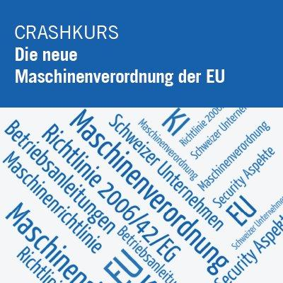 Crashkurs: Die neue Maschinenverordnung der EU und ihre Auswirkungen auf Schweizer Unternehmen (Seminar   Online)