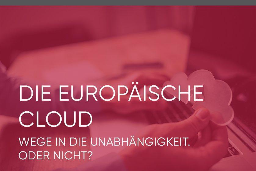 Die europäische Cloud – Wege in die Unabhängigkeit. Oder doch nicht? (Webinar   Online)