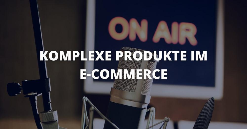Komplexe Produkte und E-Commerce: ein Traumpaar? – WebTalk mit dem ECC Köln (Webinar   Online)