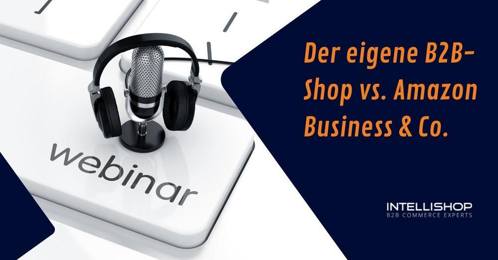 Der eigene B2B-Shop vs. Amazon Business & Co. (Webinar | Online)